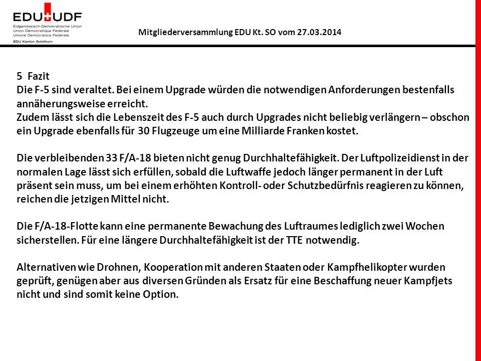 Mitgliederversammlung EDU Kt. SO vom 27.03.2014 5 Fazit Die F-5 sind veraltet.