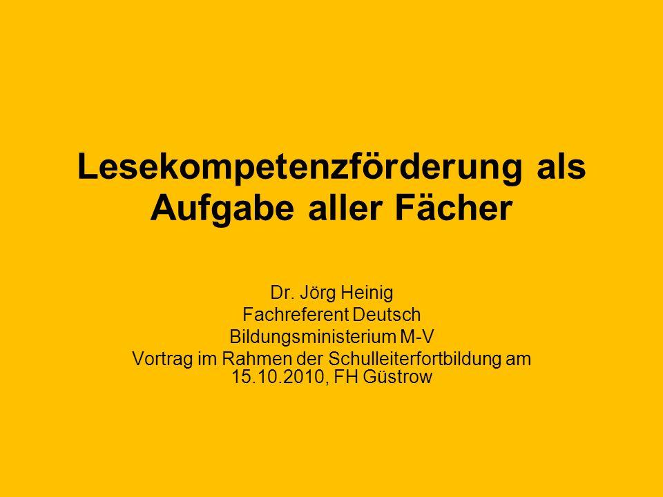 Lesekompetenzförderung als Aufgabe aller Fächer Dr. Jörg Heinig Fachreferent Deutsch Bildungsministerium M-V Vortrag im Rahmen der Schulleiterfortbild