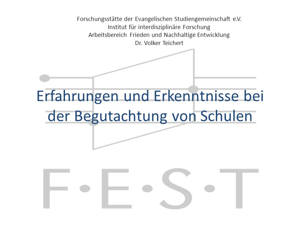 Erfahrungen und Erkenntnisse bei der Begutachtung von Schulen Forschungsstätte der Evangelischen Studiengemeinschaft e.V.
