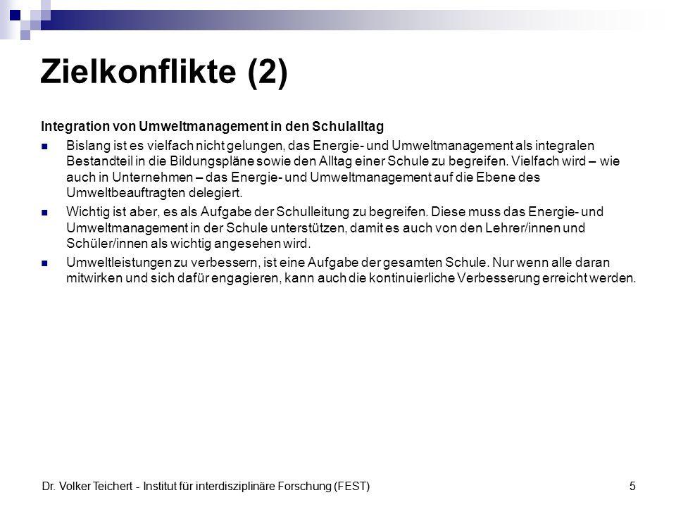 Dr. Volker Teichert - Institut für interdisziplinäre Forschung (FEST)5 Zielkonflikte (2) Integration von Umweltmanagement in den Schulalltag Bislang i