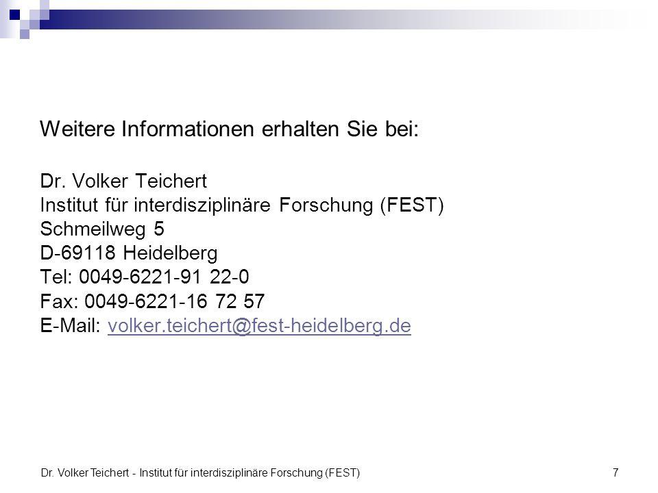 Dr. Volker Teichert - Institut für interdisziplinäre Forschung (FEST)7 Weitere Informationen erhalten Sie bei: Dr. Volker Teichert Institut für interd