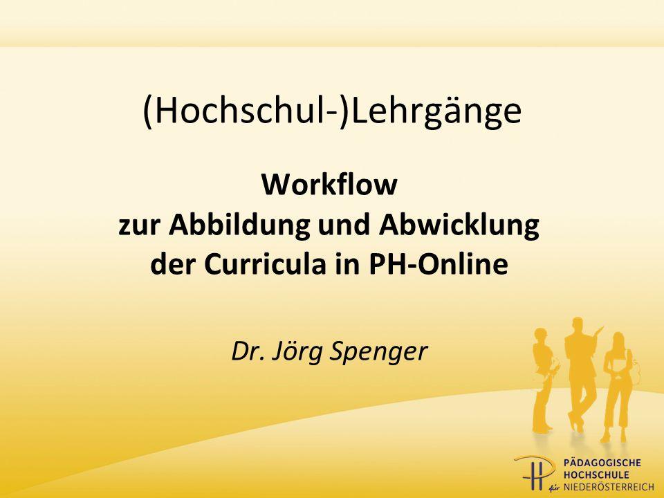 (Hochschul-)Lehrgänge Workflow zur Abbildung und Abwicklung der Curricula in PH-Online Dr.