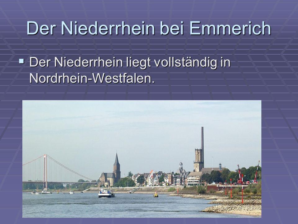 Der Niederrhein bei Emmerich Der Niederrhein liegt vollständig in Nordrhein-Westfalen.