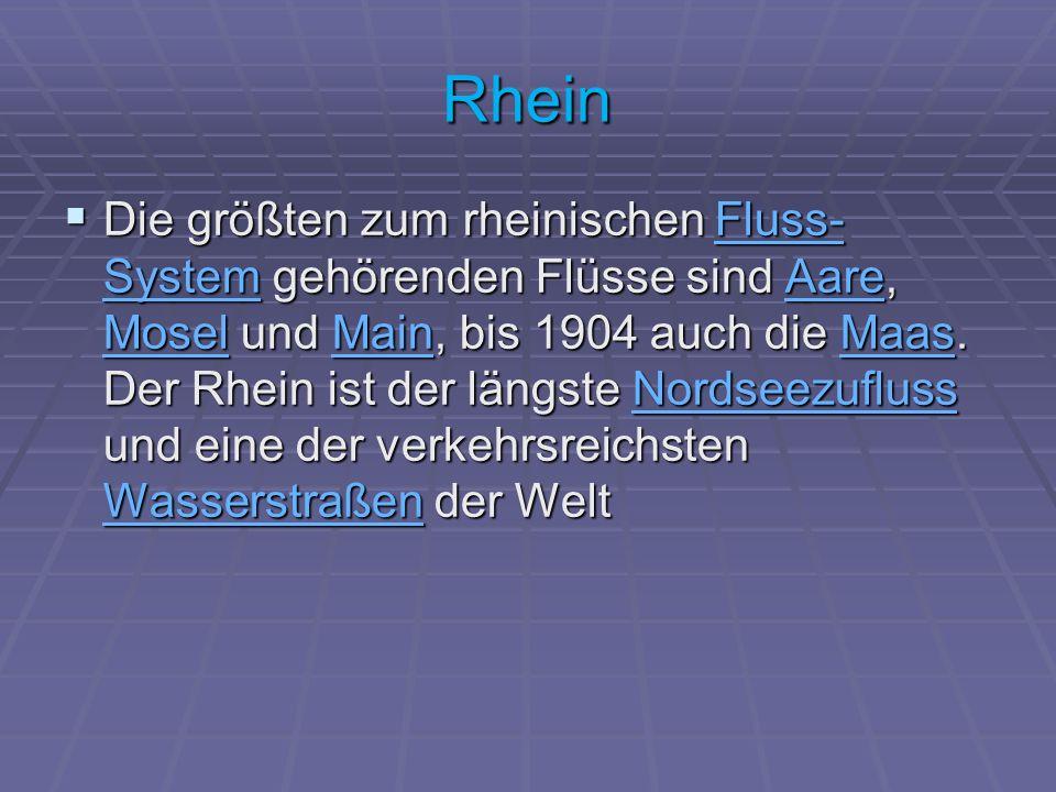 Rhein Die größten zum rheinischen Fluss- System gehörenden Flüsse sind Aare, Mosel und Main, bis 1904 auch die Maas.