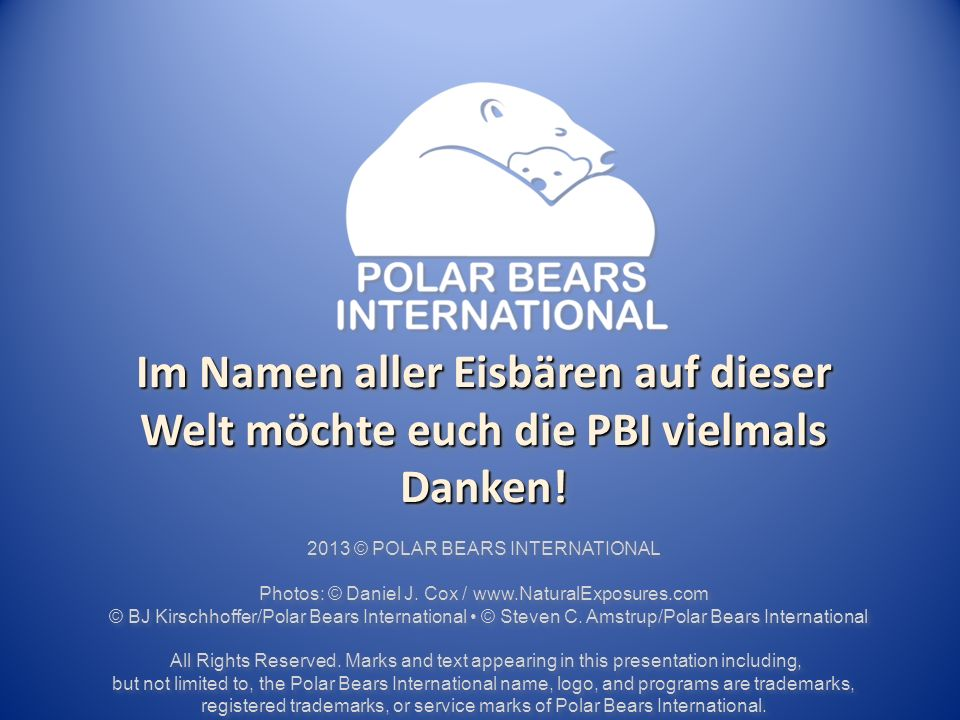 Im Namen aller Eisbären auf dieser Welt möchte euch die PBI vielmals Danken.