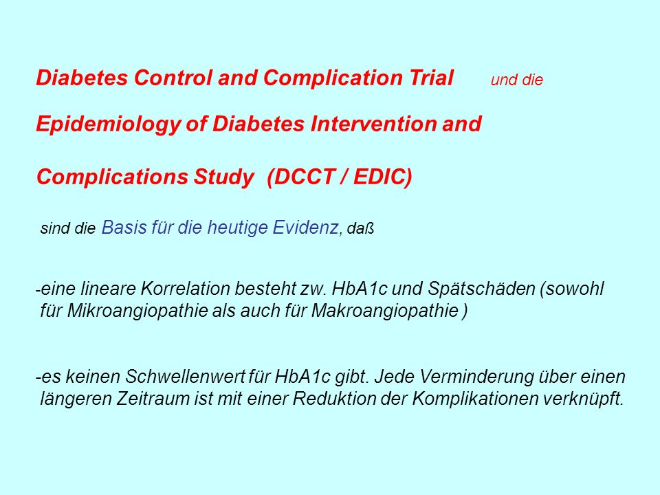 Diabetes Control and Complication Trial und die Epidemiology of Diabetes Intervention and Complications Study (DCCT / EDIC) sind die Basis für die heu