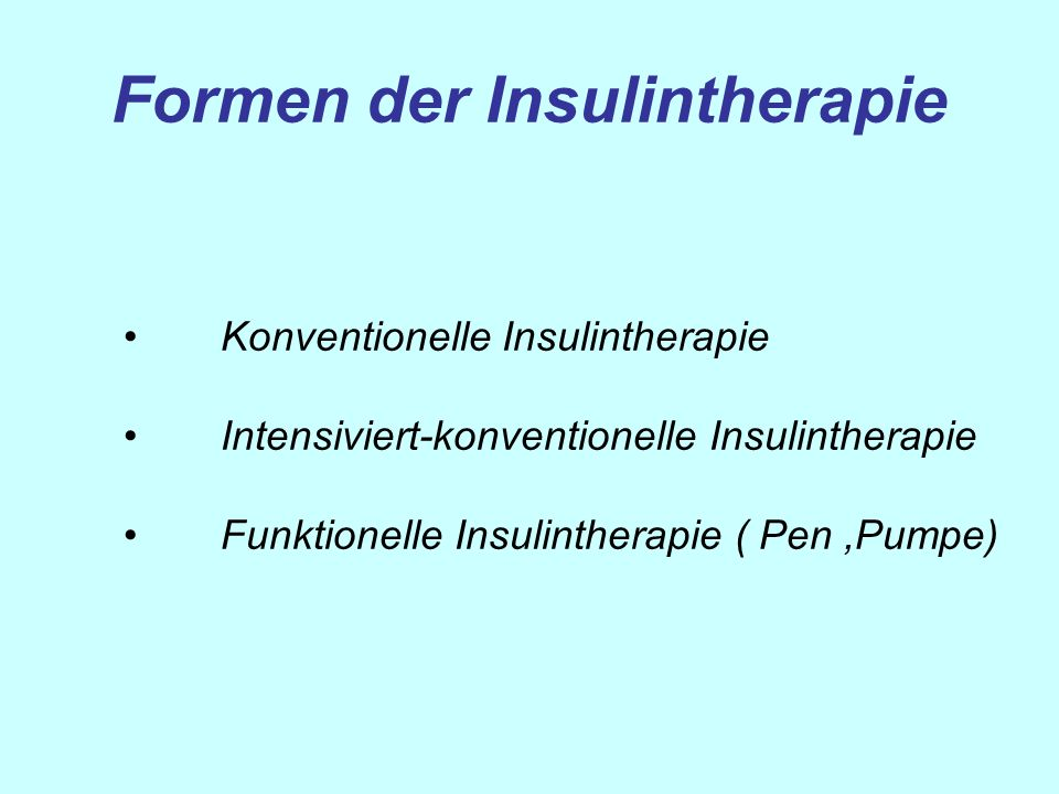 Formen der Insulintherapie Konventionelle Insulintherapie Intensiviert-konventionelle Insulintherapie Funktionelle Insulintherapie ( Pen,Pumpe)