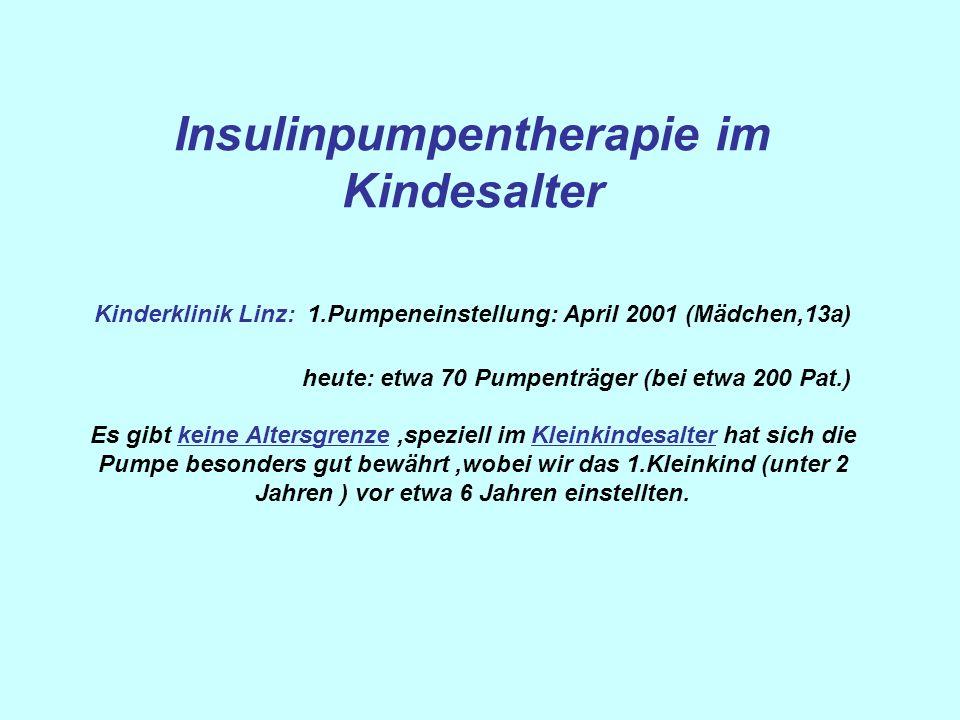 Insulinpumpentherapie im Kindesalter Kinderklinik Linz: 1.Pumpeneinstellung: April 2001 (Mädchen,13a) heute: etwa 70 Pumpenträger (bei etwa 200 Pat.)