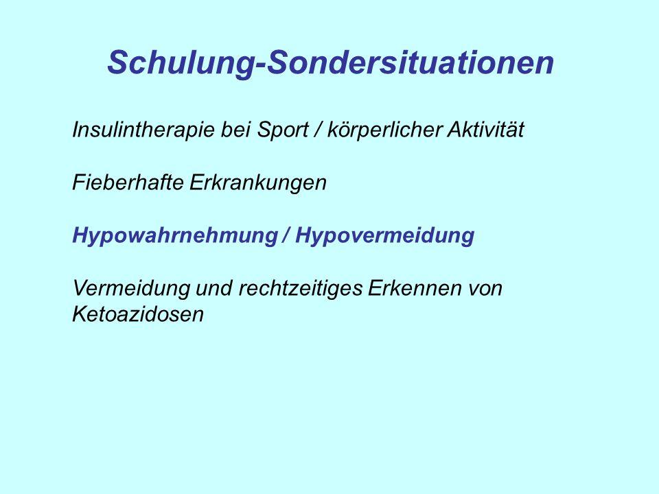 Schulung-Sondersituationen Insulintherapie bei Sport / körperlicher Aktivität Fieberhafte Erkrankungen Hypowahrnehmung / Hypovermeidung Vermeidung und