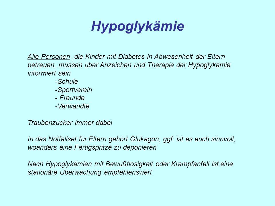 Hypoglykämie Alle Personen,die Kinder mit Diabetes in Abwesenheit der Eltern betreuen, müssen über Anzeichen und Therapie der Hypoglykämie informiert