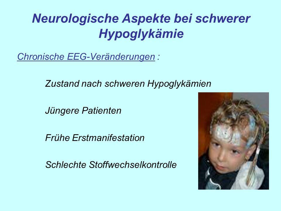 Neurologische Aspekte bei schwerer Hypoglykämie Chronische EEG-Veränderungen : Zustand nach schweren Hypoglykämien Jüngere Patienten Frühe Erstmanifes