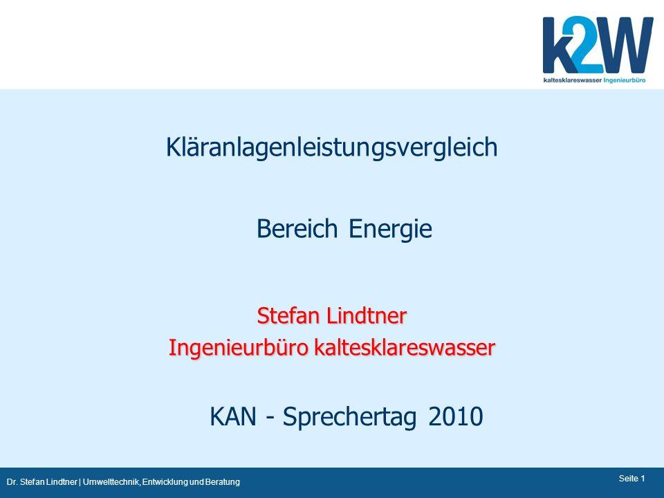 Dr. Stefan Lindtner | Umwelttechnik, Entwicklung und Beratung Seite 1 Kläranlagenleistungsvergleich Bereich Energie Stefan Lindtner Ingenieurbüro kalt