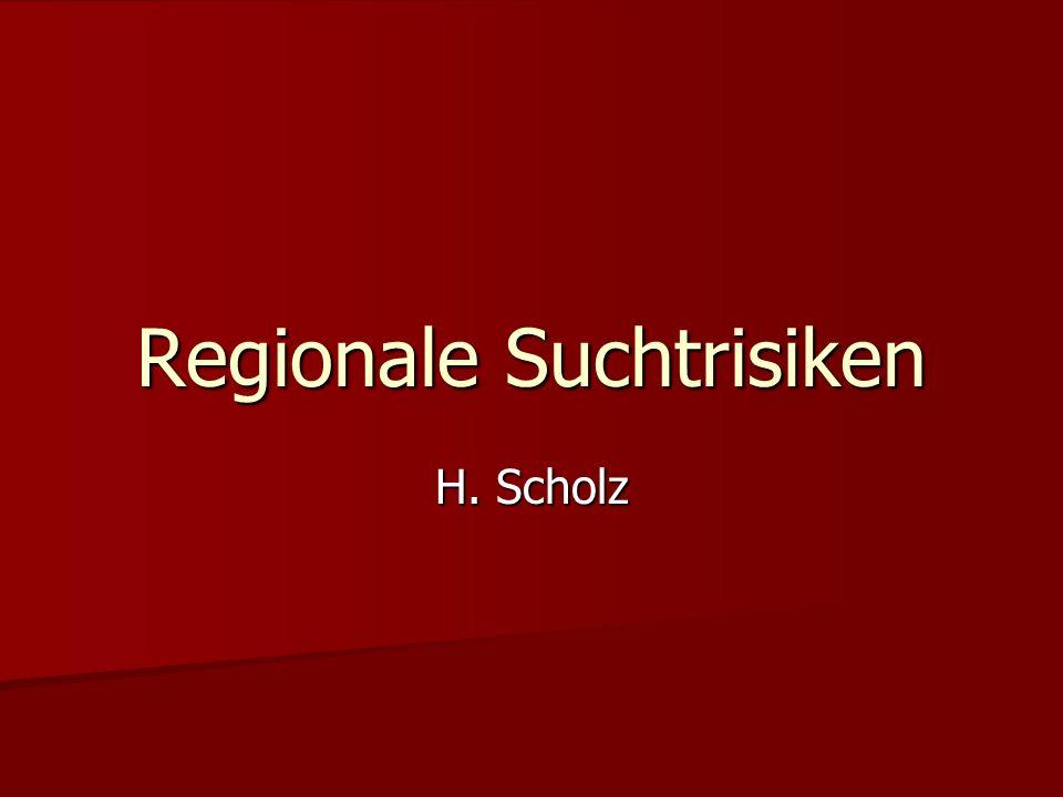 Regionale Suchtrisiken H. Scholz