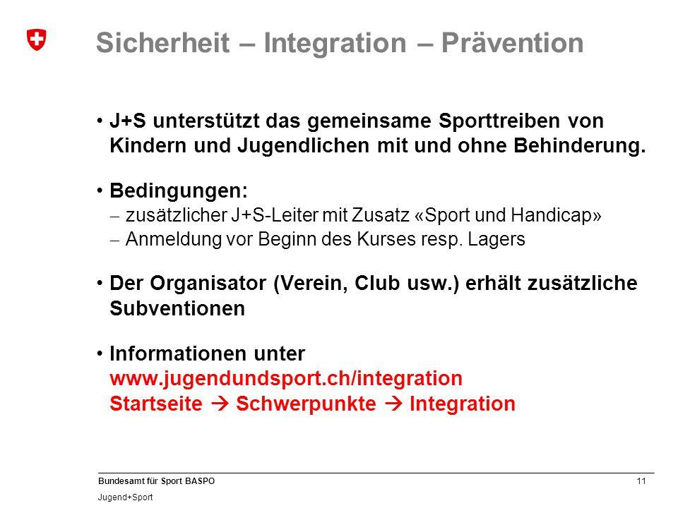 11 Bundesamt für Sport BASPO Jugend+Sport Sicherheit – Integration – Prävention J+S unterstützt das gemeinsame Sporttreiben von Kindern und Jugendlichen mit und ohne Behinderung.