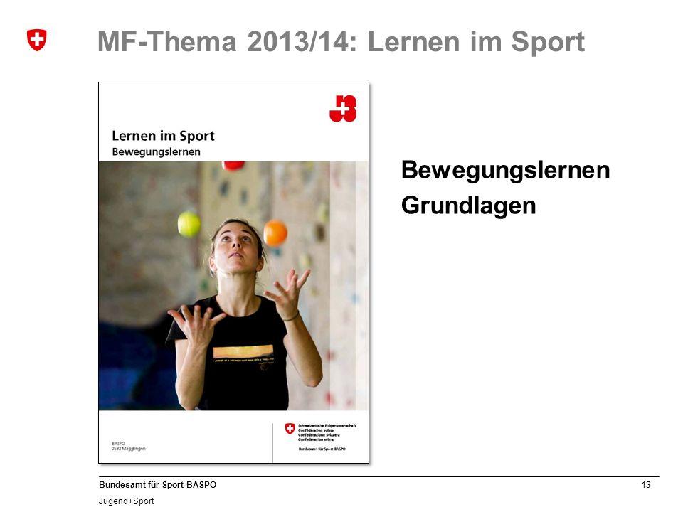 13 Bundesamt für Sport BASPO Jugend+Sport MF-Thema 2013/14: Lernen im Sport Bewegungslernen Grundlagen