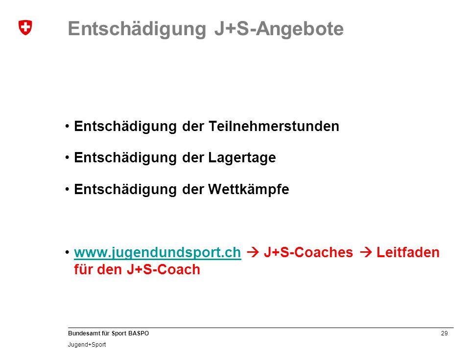 29 Bundesamt für Sport BASPO Jugend+Sport Entschädigung J+S-Angebote Entschädigung der Teilnehmerstunden Entschädigung der Lagertage Entschädigung der Wettkämpfe www.jugendundsport.ch J+S-Coaches Leitfaden für den J+S-Coachwww.jugendundsport.ch