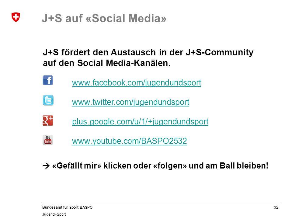 32 Bundesamt für Sport BASPO Jugend+Sport J+S fördert den Austausch in der J+S-Community auf den Social Media-Kanälen. www.facebook.com/jugendundsport