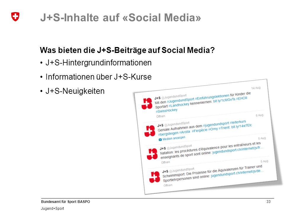 33 Bundesamt für Sport BASPO Jugend+Sport Was bieten die J+S-Beiträge auf Social Media? J+S-Hintergrundinformationen Informationen über J+S-Kurse J+S-