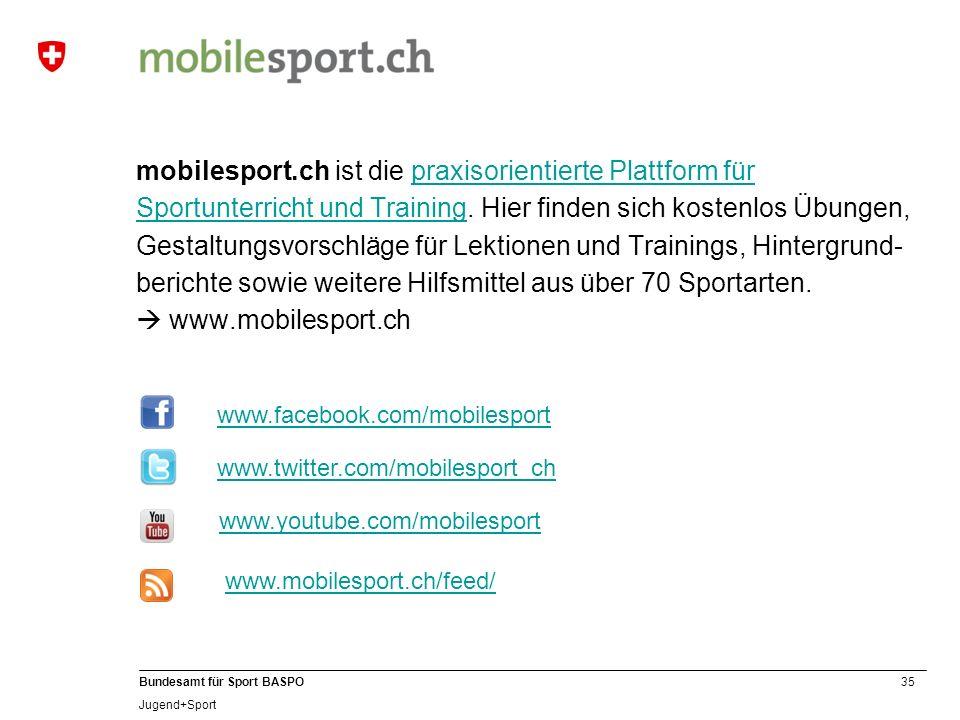 35 Bundesamt für Sport BASPO Jugend+Sport mobilesport.ch ist die praxisorientierte Plattform für Sportunterricht und Training. Hier finden sich kosten