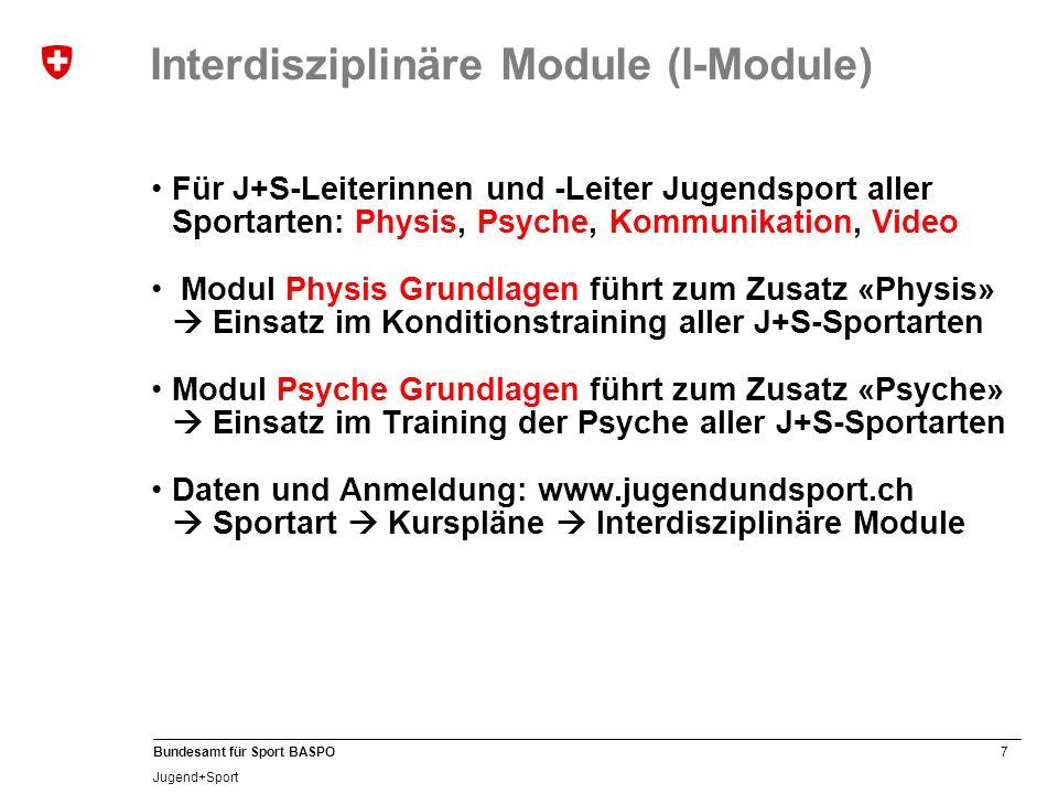 7 Bundesamt für Sport BASPO Jugend+Sport Interdisziplinäre Module (I-Module) Für J+S-Leiterinnen und -Leiter Jugendsport aller Sportarten: Physis, Psy