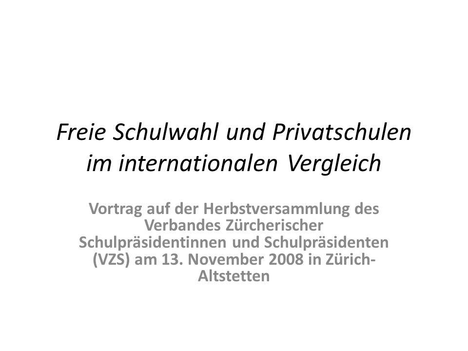 Freie Schulwahl und Privatschulen im internationalen Vergleich Vortrag auf der Herbstversammlung des Verbandes Zürcherischer Schulpräsidentinnen und S