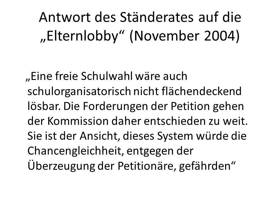 Antwort des Ständerates auf die Elternlobby (November 2004) Eine freie Schulwahl wäre auch schulorganisatorisch nicht flächendeckend lösbar. Die Forde