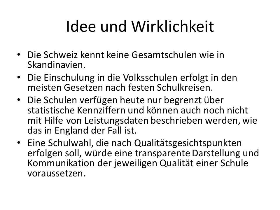 Idee und Wirklichkeit Die Schweiz kennt keine Gesamtschulen wie in Skandinavien. Die Einschulung in die Volksschulen erfolgt in den meisten Gesetzen n
