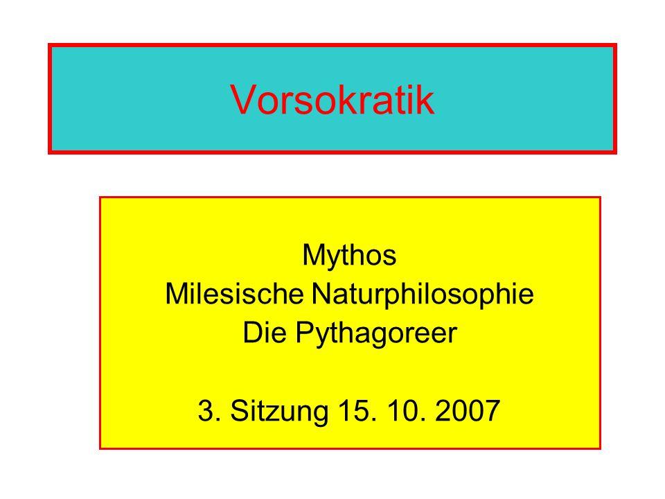 Vorsokratik Mythos Milesische Naturphilosophie Die Pythagoreer 3. Sitzung 15. 10. 2007