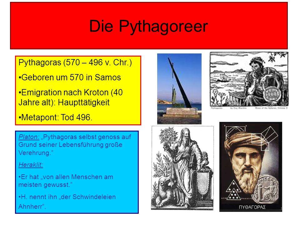 Die Pythagoreer Pythagoras (570 – 496 v. Chr.) Geboren um 570 in Samos Emigration nach Kroton (40 Jahre alt): Haupttätigkeit Metapont: Tod 496. Platon