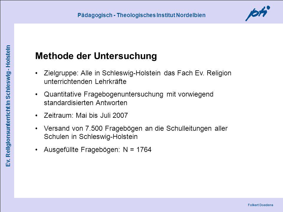 Pädagogisch - Theologisches Institut Nordelbien Folkert Doedens Ev. Religionsunterricht in Schleswig - Holstein Methode der Untersuchung Zielgruppe: A
