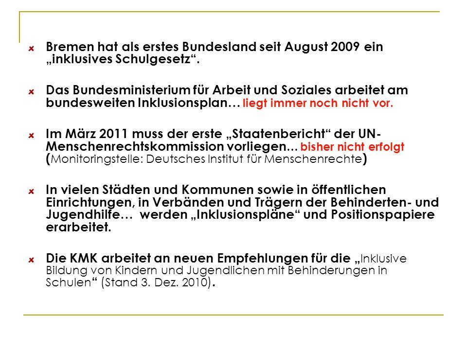 Bremen hat als erstes Bundesland seit August 2009 ein inklusives Schulgesetz. Das Bundesministerium für Arbeit und Soziales arbeitet am bundesweiten I