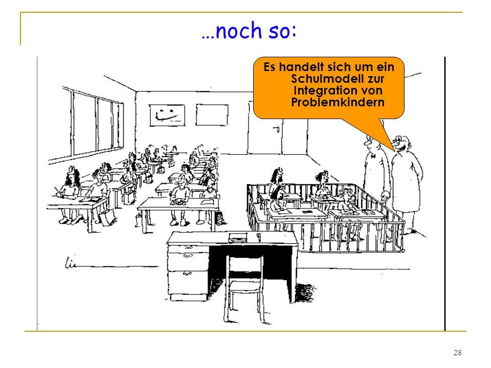 28 …noch so: Es handelt sich um ein Schulmodell zur Integration von Problemkindern