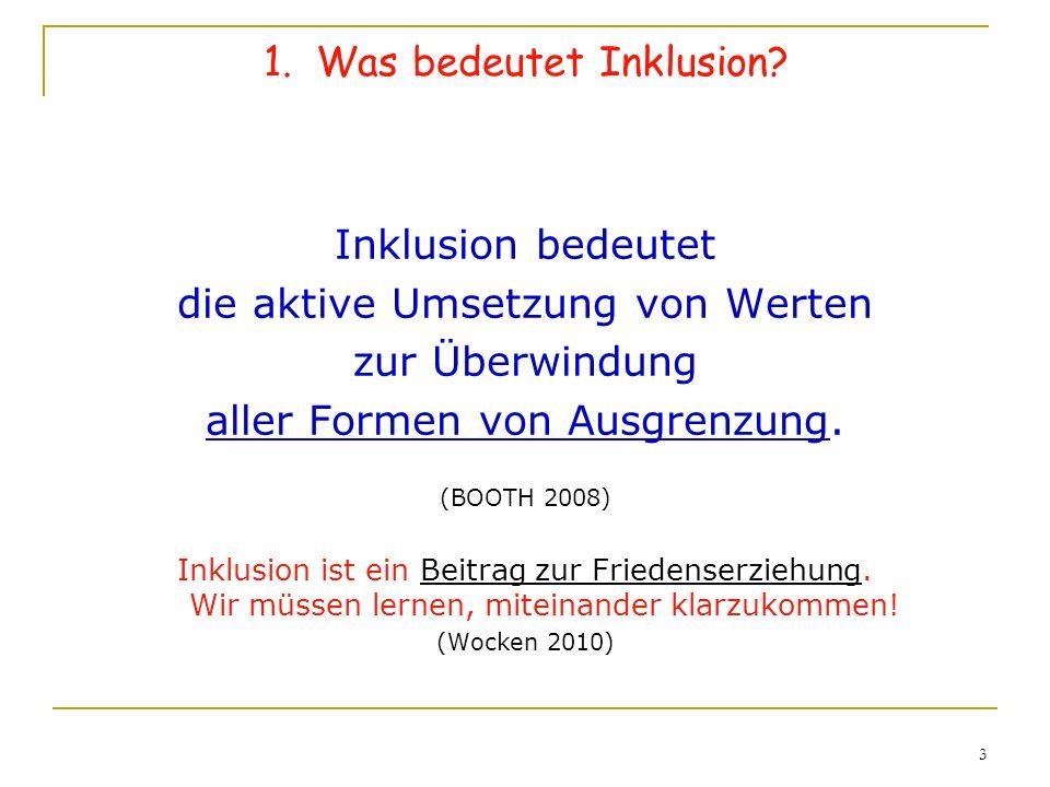 3 1. Was bedeutet Inklusion? Inklusion bedeutet die aktive Umsetzung von Werten zur Überwindung aller Formen von Ausgrenzung. (BOOTH 2008) Inklusion i