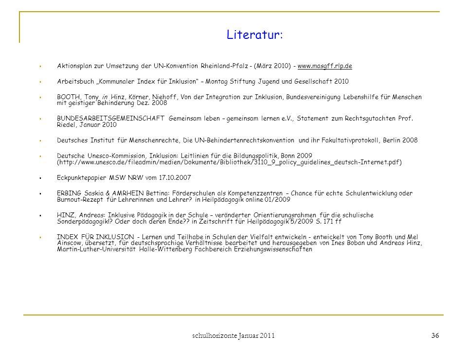 schulhorizonte Januar 2011 36 Literatur: Aktionsplan zur Umsetzung der UN-Konvention Rheinland-Pfalz - (März 2010) - www.masgff.rlp.de Arbeitsbuch Kom