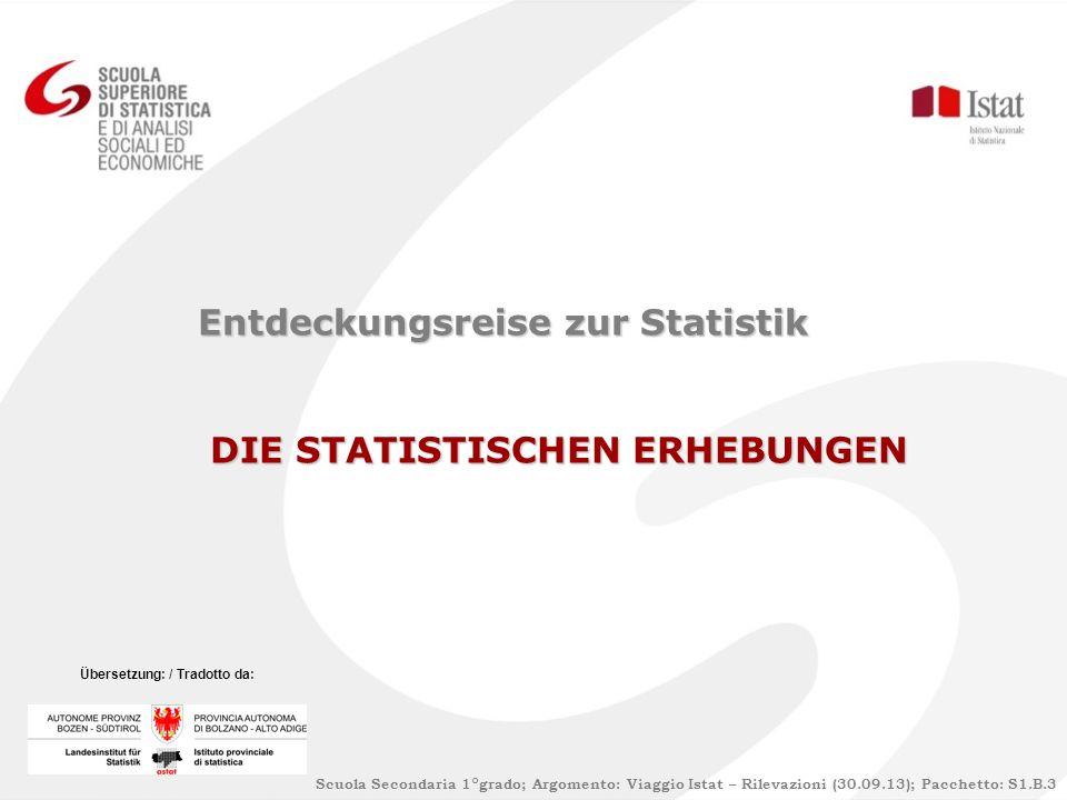 Entdeckungsreise zur Statistik DIE STATISTISCHEN ERHEBUNGEN DIE STATISTISCHEN ERHEBUNGEN Scuola Secondaria 1°grado; Argomento: Viaggio Istat – Rilevaz