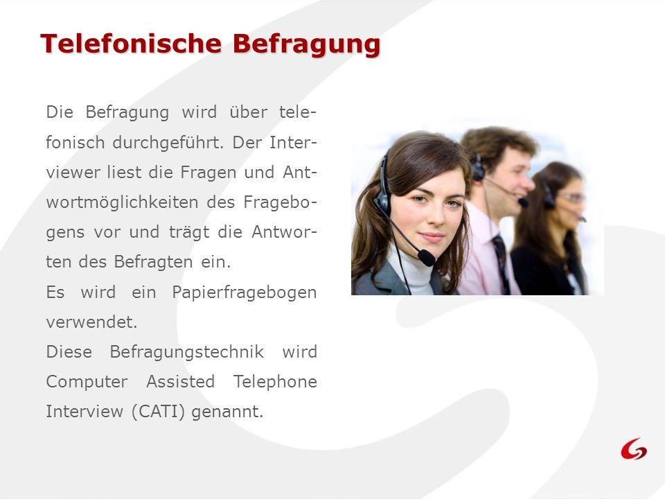 Telefonische Befragung Die Befragung wird über tele- fonisch durchgeführt. Der Inter- viewer liest die Fragen und Ant- wortmöglichkeiten des Fragebo-