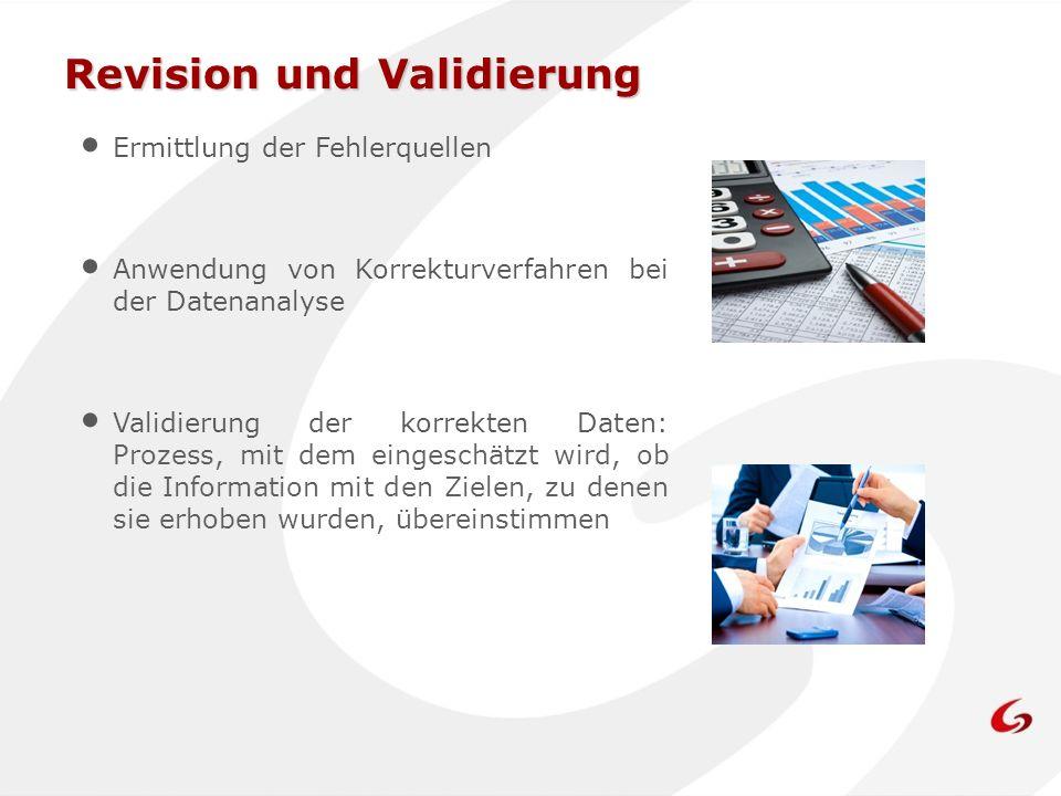 Revision und Validierung Ermittlung der Fehlerquellen Anwendung von Korrekturverfahren bei der Datenanalyse Validierung der korrekten Daten: Prozess,