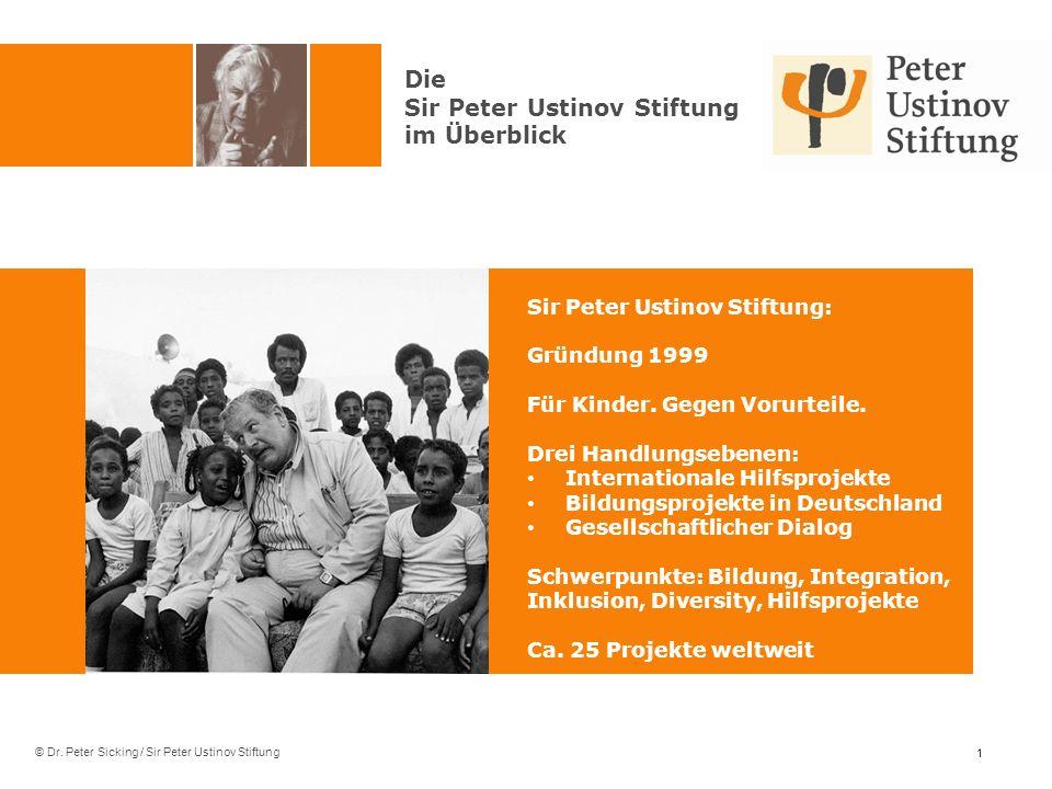 © Dr. Peter Sicking / Sir Peter Ustinov Stiftung Sir Peter Ustinov Stiftung: Gründung 1999 Für Kinder. Gegen Vorurteile. Drei Handlungsebenen: Interna
