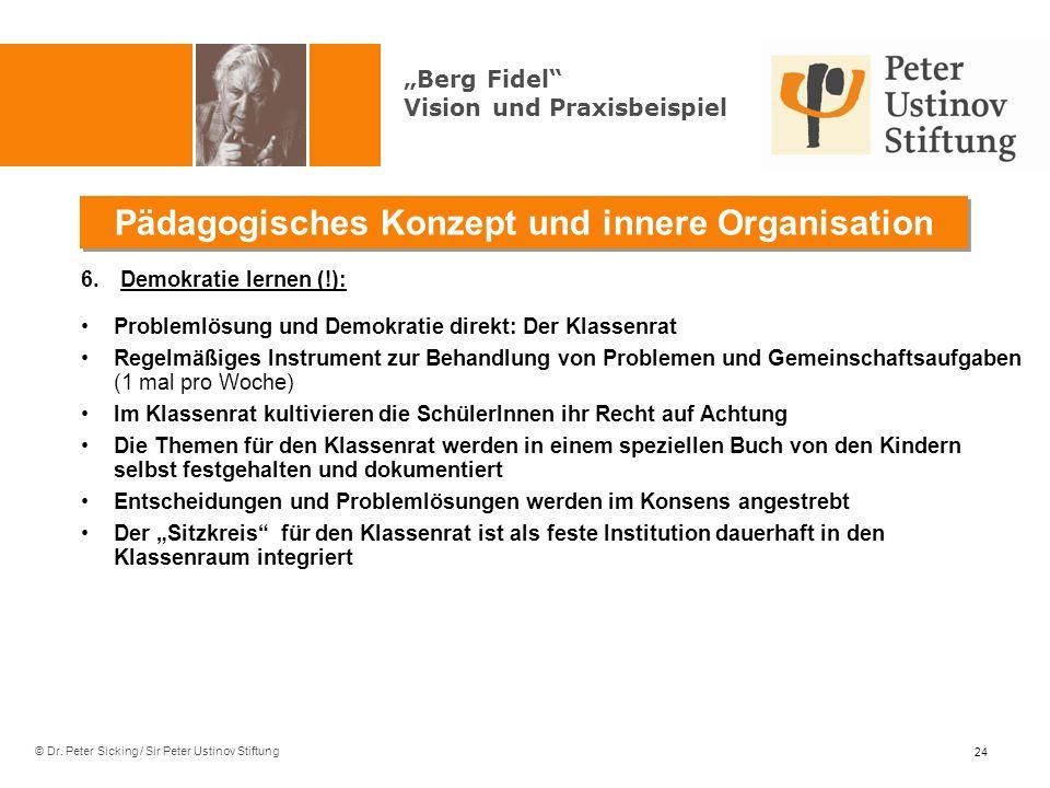 © Dr. Peter Sicking / Sir Peter Ustinov Stiftung Pädagogisches Konzept und innere Organisation 24 6.Demokratie lernen (!): Problemlösung und Demokrati
