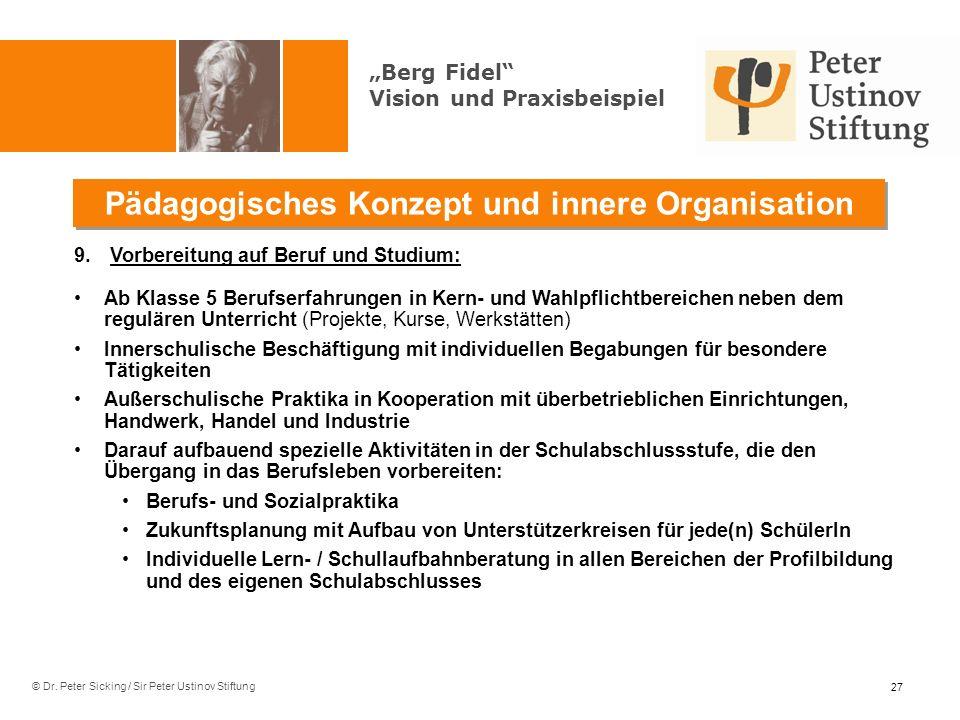 © Dr. Peter Sicking / Sir Peter Ustinov Stiftung Pädagogisches Konzept und innere Organisation 27 9.Vorbereitung auf Beruf und Studium: Ab Klasse 5 Be