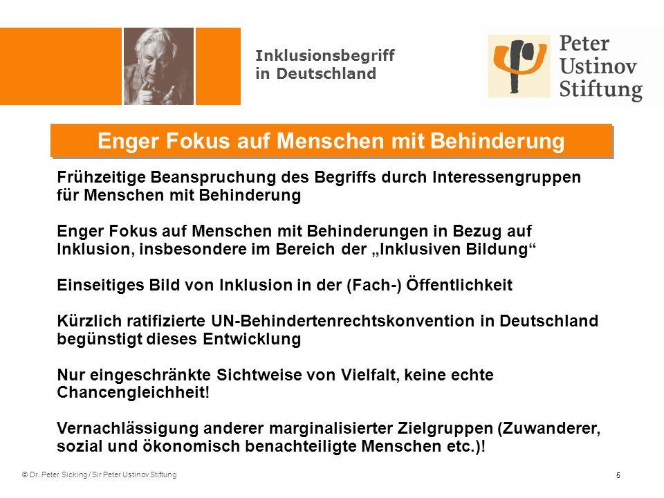 © Dr. Peter Sicking / Sir Peter Ustinov Stiftung Enger Fokus auf Menschen mit Behinderung 5 Inklusionsbegriff in Deutschland Frühzeitige Beanspruchung