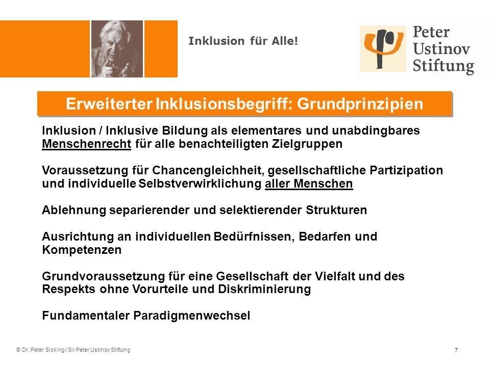 © Dr. Peter Sicking / Sir Peter Ustinov Stiftung Erweiterter Inklusionsbegriff: Grundprinzipien 7 Inklusion für Alle! Inklusion / Inklusive Bildung al