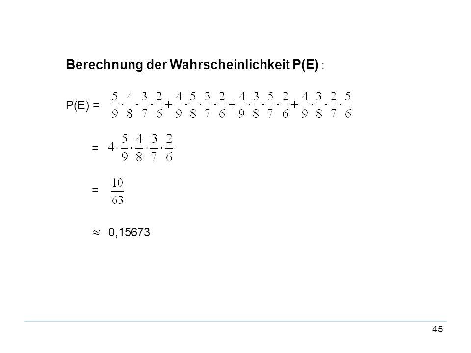 45 Berechnung der Wahrscheinlichkeit P(E) : P(E) = = = 0,15673