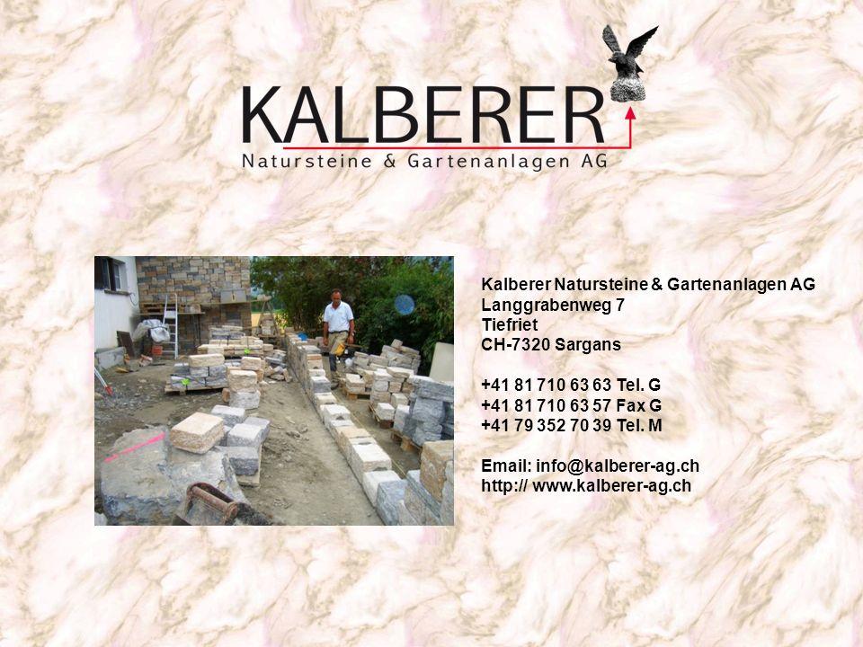 Kalberer Natursteine & Gartenanlagen AG Langgrabenweg 7 Tiefriet CH-7320 Sargans +41 81 710 63 63 Tel. G +41 81 710 63 57 Fax G +41 79 352 70 39 Tel.