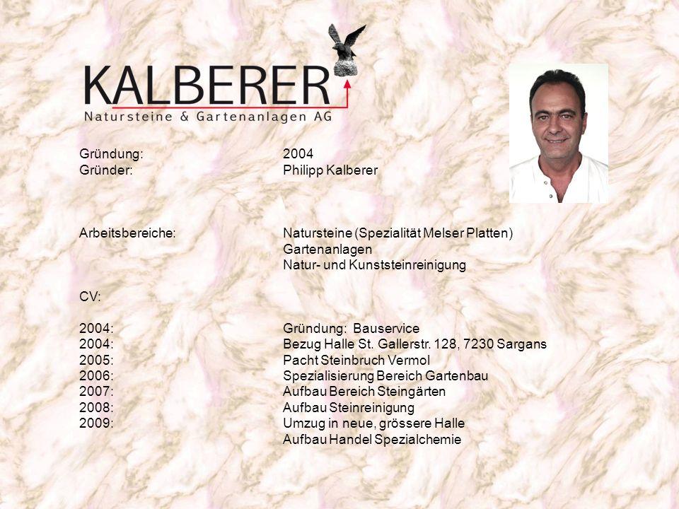 Gründung:2004 Gründer: Philipp Kalberer Arbeitsbereiche:Natursteine (Spezialität Melser Platten) Gartenanlagen Natur- und Kunststeinreinigung CV: 2004