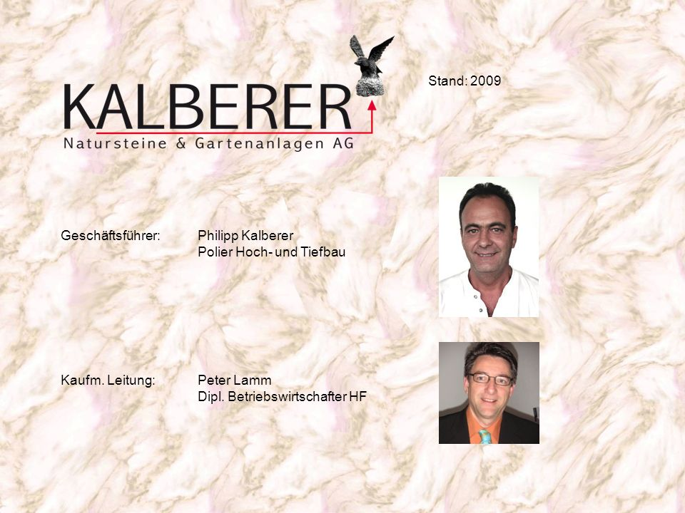 Geschäftsführer:Philipp Kalberer Polier Hoch- und Tiefbau Stand: 2009 Kaufm. Leitung:Peter Lamm Dipl. Betriebswirtschafter HF