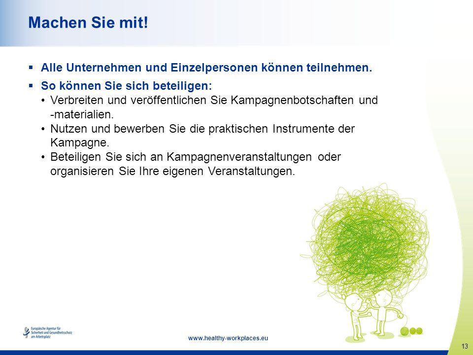 13 www.healthy-workplaces.eu Machen Sie mit.Alle Unternehmen und Einzelpersonen können teilnehmen.