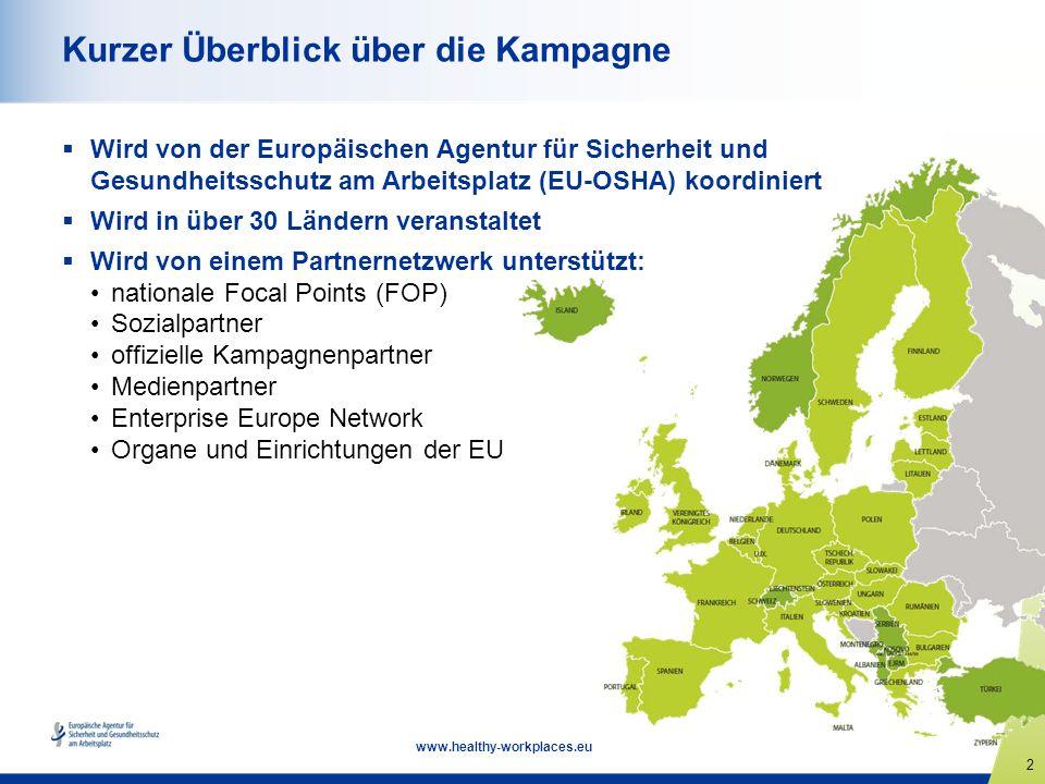 2 www.healthy-workplaces.eu Kurzer Überblick über die Kampagne Wird von der Europäischen Agentur für Sicherheit und Gesundheitsschutz am Arbeitsplatz (EU-OSHA) koordiniert Wird in über 30 Ländern veranstaltet Wird von einem Partnernetzwerk unterstützt: nationale Focal Points (FOP) Sozialpartner offizielle Kampagnenpartner Medienpartner Enterprise Europe Network Organe und Einrichtungen der EU