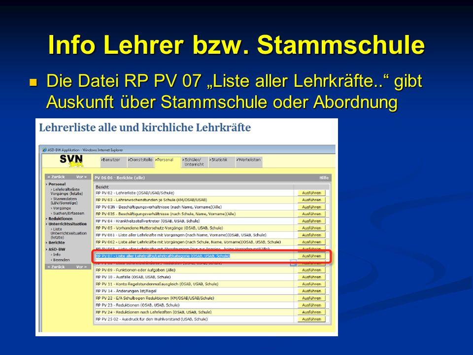 Info Lehrer bzw. Stammschule Die Datei RP PV 07 Liste aller Lehrkräfte.. gibt Auskunft über Stammschule oder Abordnung Die Datei RP PV 07 Liste aller
