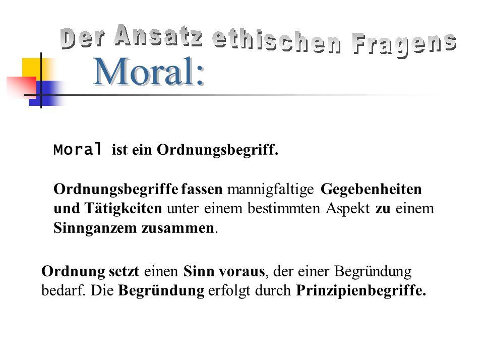 Moral ist ein Ordnungsbegriff.